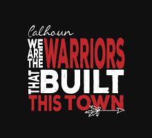 Calhoun Warriors: Built This Town Unisex T-Shirt