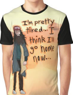 I Think I'll Go Home Now... Graphic T-Shirt