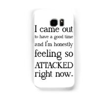 """""""I came out to have a good time and I'm honestly feeling so attacked right now""""  Samsung Galaxy Case/Skin"""