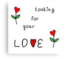 Looking for your love Canvas Print