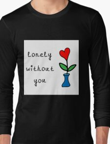 lonely without you Long Sleeve T-Shirt