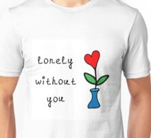 lonely without you Unisex T-Shirt