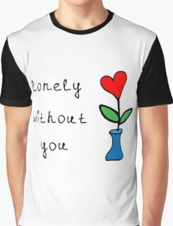 lonely without you Graphic T-Shirt