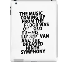 A Clockwork Orange - The Music Coming Up From The Floor Was Our Old Friend Ludwig Van And The Dreaded Ninth Symphony iPad Case/Skin