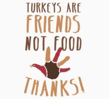 TURKEYS are FRIENDS not food! Vegetarian thanksgiving funny design Kids Tee