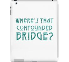 WHERE'S THAT CONFOUNDED BRIDGE? - destroyed teal iPad Case/Skin