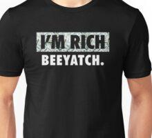 I'm Rich - Beeyatch Unisex T-Shirt