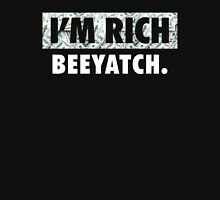 I'm Rich - Beeyatch Unisex T-Shirt