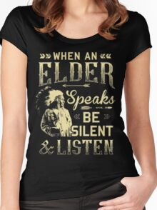 NATIVE AMERICAN WHEN AN ELDER SPEAKS BE SILENT AND LISTEN Women's Fitted Scoop T-Shirt