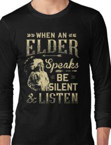 NATIVE AMERICAN WHEN AN ELDER SPEAKS BE SILENT AND LISTEN Long Sleeve T-Shirt