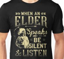 NATIVE AMERICAN WHEN AN ELDER SPEAKS BE SILENT AND LISTEN Unisex T-Shirt