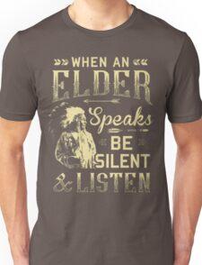 NATIVE AMERICAN WHEN AN ELDER SPEAKS BE SILENT AND LISTEN Unisex T-Shirt