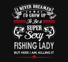 I never dreamed grow up to be a super sexy fishing lady Womens Fitted T-Shirt
