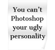 You Can't Photoshop Your Ugly Personality 2 (Black) Poster