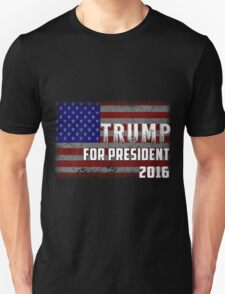 Trump - For President 2016! Unisex T-Shirt