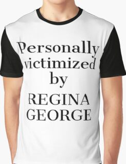 Personally Victimized by Regina George Graphic T-Shirt