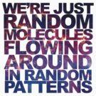 We're just random molecules by bd0m
