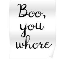 Boo, you whore Poster