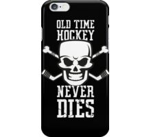Old Time Hockey Never Dies iPhone Case/Skin
