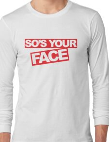 So's Your Face Funny Quote Long Sleeve T-Shirt