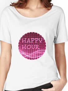 happy hour Women's Relaxed Fit T-Shirt