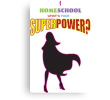 Homeschooling superpower! Canvas Print