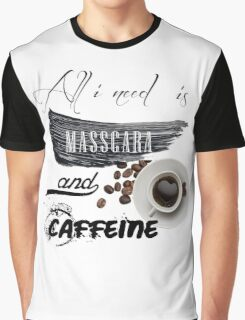 All i need is mascara and caffeine Graphic T-Shirt