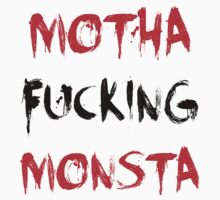 MOTHAFUCKING MONSTA by fetavla