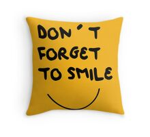 DONT FORGET TO SMILE Throw Pillow