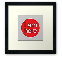 i am here Framed Print