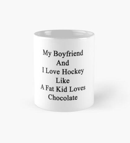 My Boyfriend And I Love Hockey Like A Fat Kid Loves Chocolate Mug