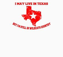 I May Live In Texas But I'm Still In Wildcats Country Unisex T-Shirt