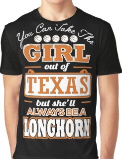 Texas - You Can Take The Girl Out Of Texas But She Always Be A Longhorn Graphic T-Shirt