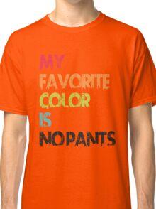 My Favorite Color Is No Pants Classic T-Shirt