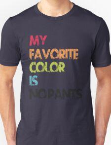 My Favorite Color Is No Pants Unisex T-Shirt
