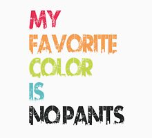 My Favorite Color Is No Pants Unisex T-Shirt