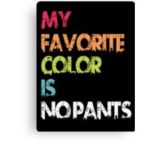 My Favorite Color Is No Pants Canvas Print