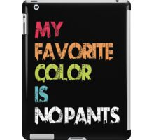My Favorite Color Is No Pants iPad Case/Skin