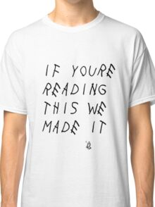 If You're Reading This We Made It Classic T-Shirt