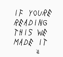If You're Reading This We Made It Unisex T-Shirt