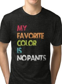 My Favorite Color Is No Pants Tri-blend T-Shirt