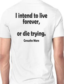 """MARX, LIFE, DEATH, Groucho, """"I intend to live forever,  or die trying."""" Unisex T-Shirt"""