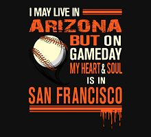 Arizona - I May Live In Arizona But On Gameday My Heart & Soul Is In San Francisco Unisex T-Shirt