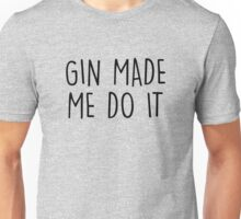 GIn made me do it Unisex T-Shirt