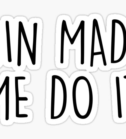 GIn made me do it Sticker