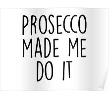 Prosecco made me do it Poster
