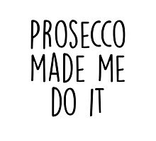 Prosecco made me do it Photographic Print