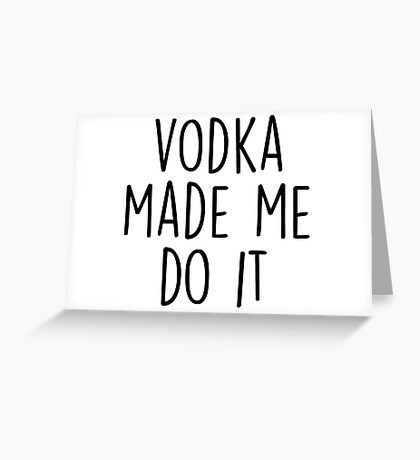 Vodka made me do it Greeting Card