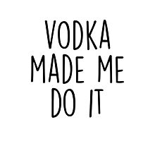 Vodka made me do it Photographic Print