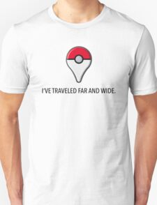 I've Traveled Far and Wide Unisex T-Shirt